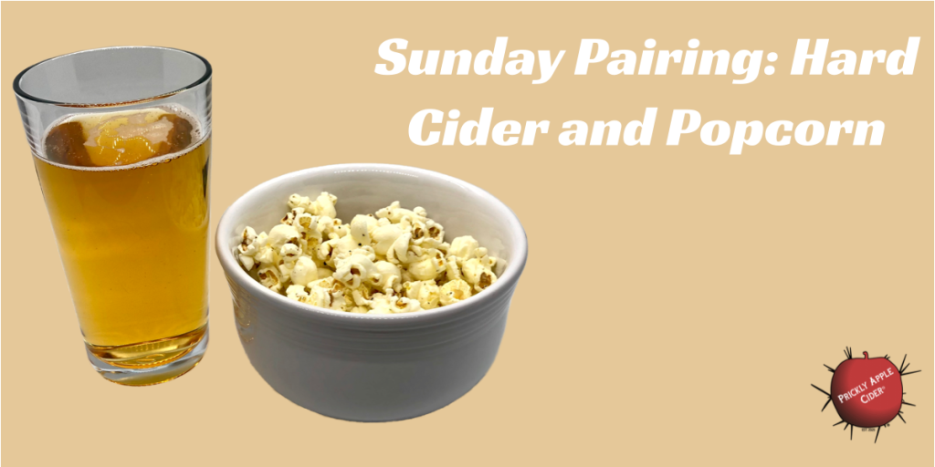 Sunday Pairing: hard Cider and Popcorn