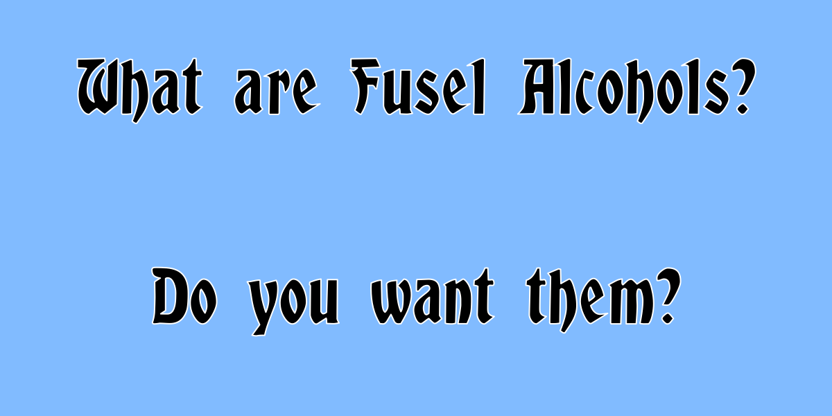 Fusel Alcohols: Good or Bad?